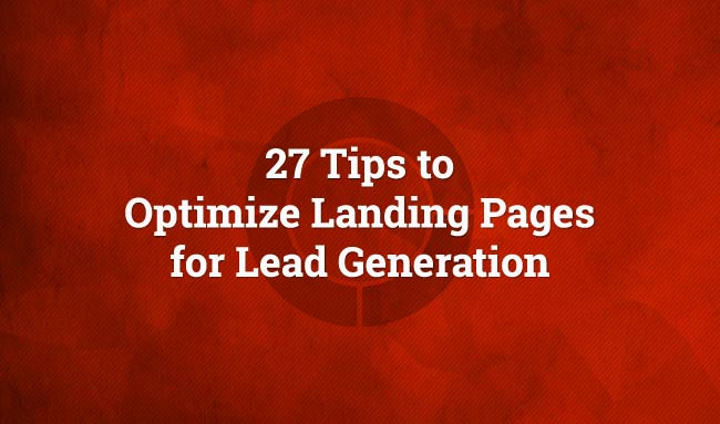 Optimizing Landing Pages for Lead Generation (27 Tips)